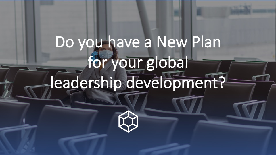 Do You Have a New Plan For Your Global Leadership Development?